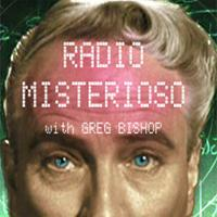 Radio Misterioso with Greg Bishop listen live