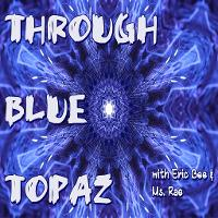 Through Blue Topaz with Erick Bee and Miss Rae listen live