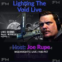 Lighting The Void with Joe Rupe listen live